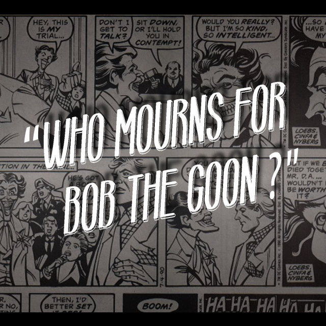Who Mourns for Bob the Goon